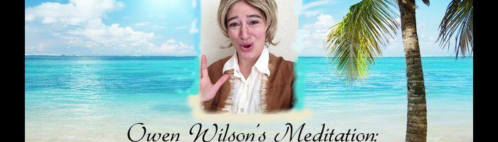 Owen Wilson's Meditation Pt. 2